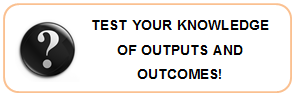 Test your knowledge of Outputs and Outcomes