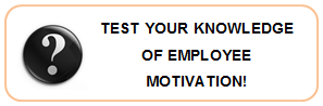 Test your knowledge of Employee Motivation